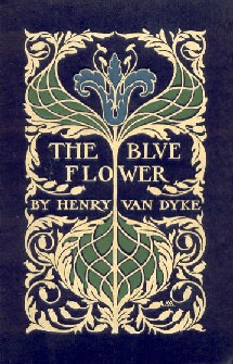 The Blue Flower, 1902 (Henry Van Dyke)